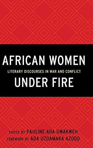 African Women Under Fire: Literary Discourses in War and Conflict